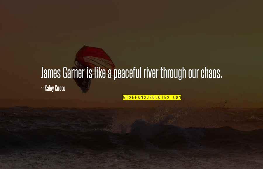James Garner Quotes By Kaley Cuoco: James Garner is like a peaceful river through