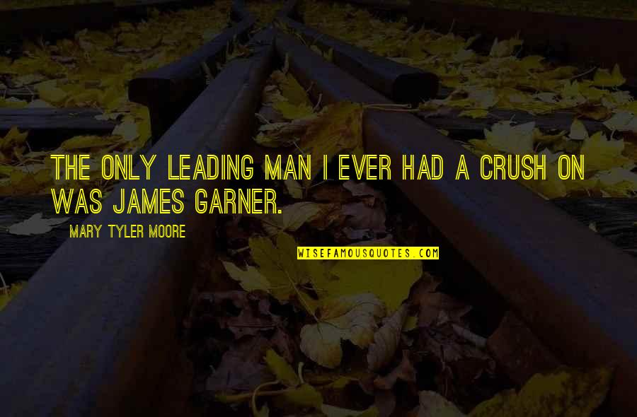 James Garner Quotes By Mary Tyler Moore: The only leading man I ever had a