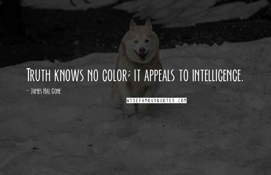 James Hal Cone quotes: Truth knows no color; it appeals to intelligence.
