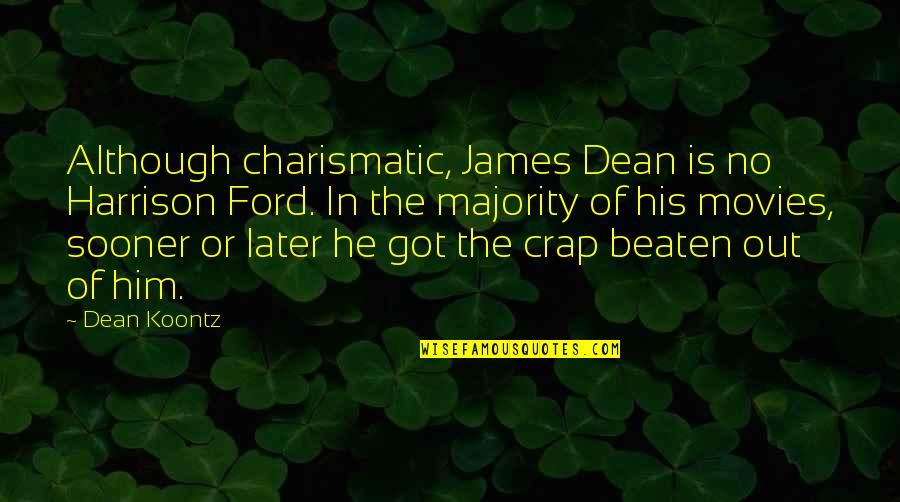 James Harrison Quotes By Dean Koontz: Although charismatic, James Dean is no Harrison Ford.