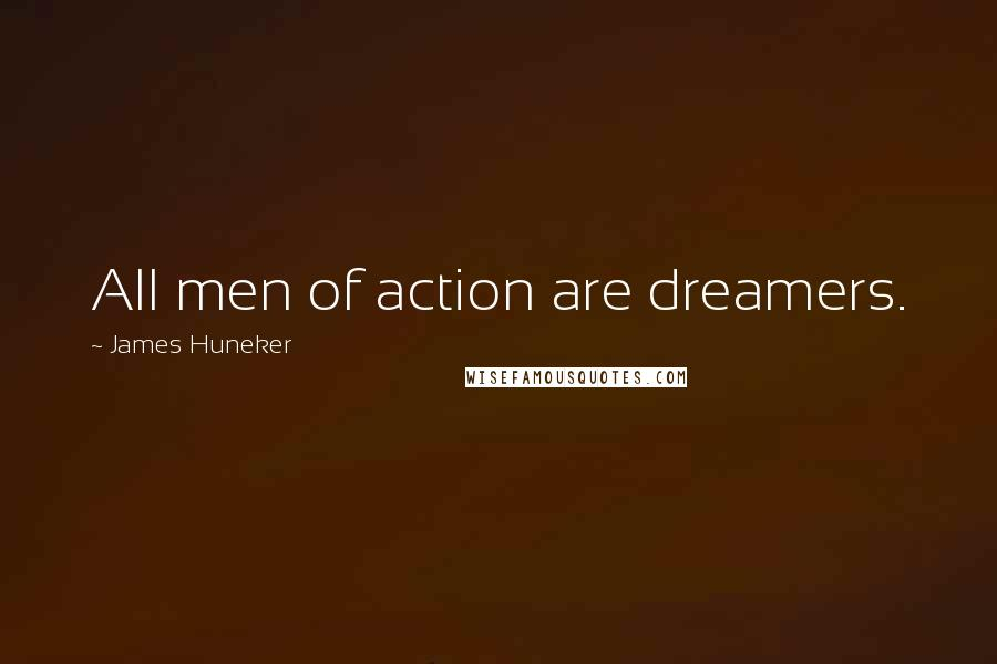 James Huneker quotes: All men of action are dreamers.