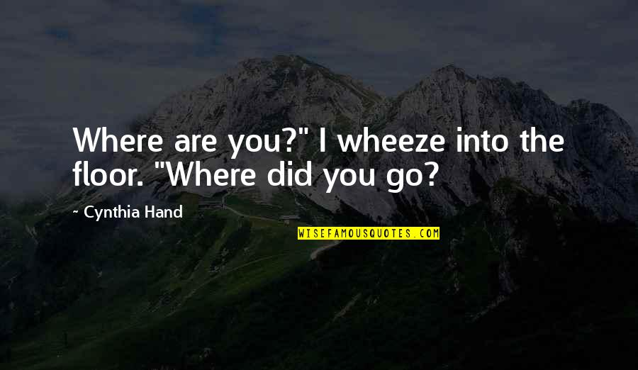 "James J Jeffries Quotes By Cynthia Hand: Where are you?"" I wheeze into the floor."