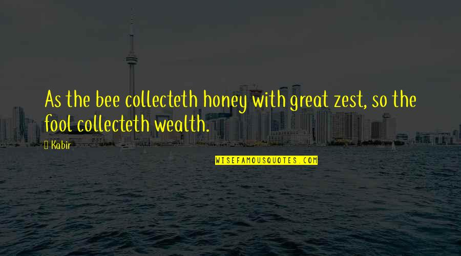 James J Jeffries Quotes By Kabir: As the bee collecteth honey with great zest,