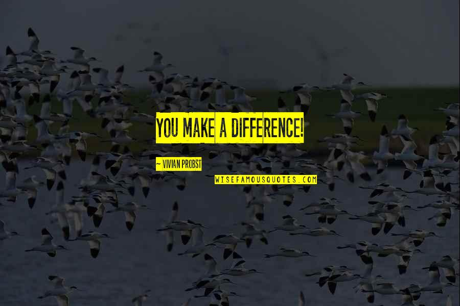 James J Jeffries Quotes By Vivian Probst: You make a difference!