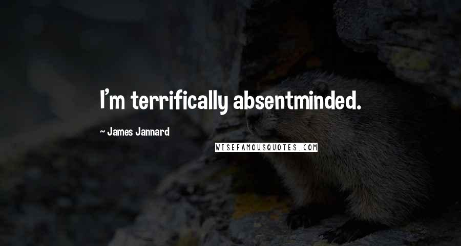 James Jannard quotes: I'm terrifically absentminded.