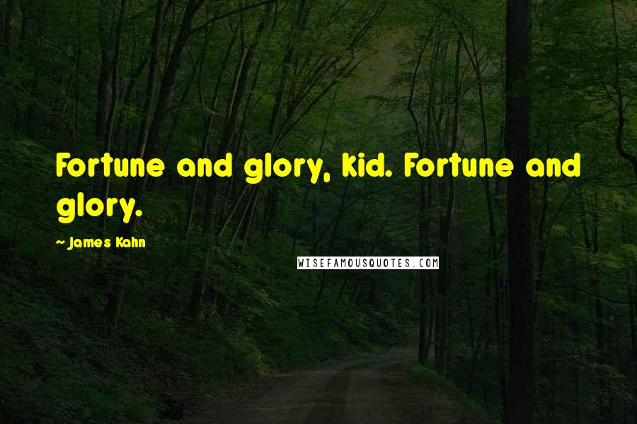 James Kahn quotes: Fortune and glory, kid. Fortune and glory.