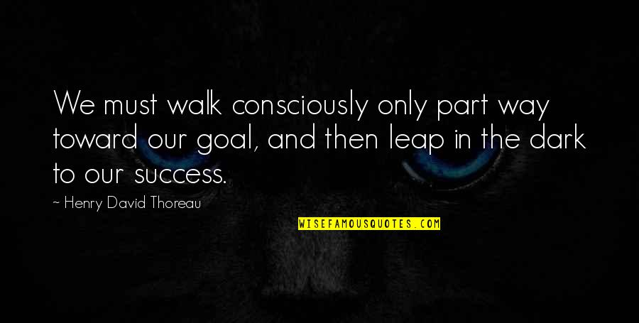 James Krenov Quotes By Henry David Thoreau: We must walk consciously only part way toward