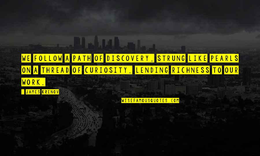 James Krenov Quotes By James Krenov: We follow a path of discovery, strung like