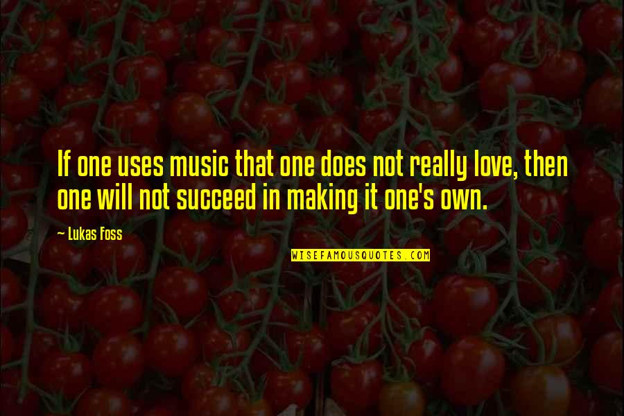 James Krenov Quotes By Lukas Foss: If one uses music that one does not