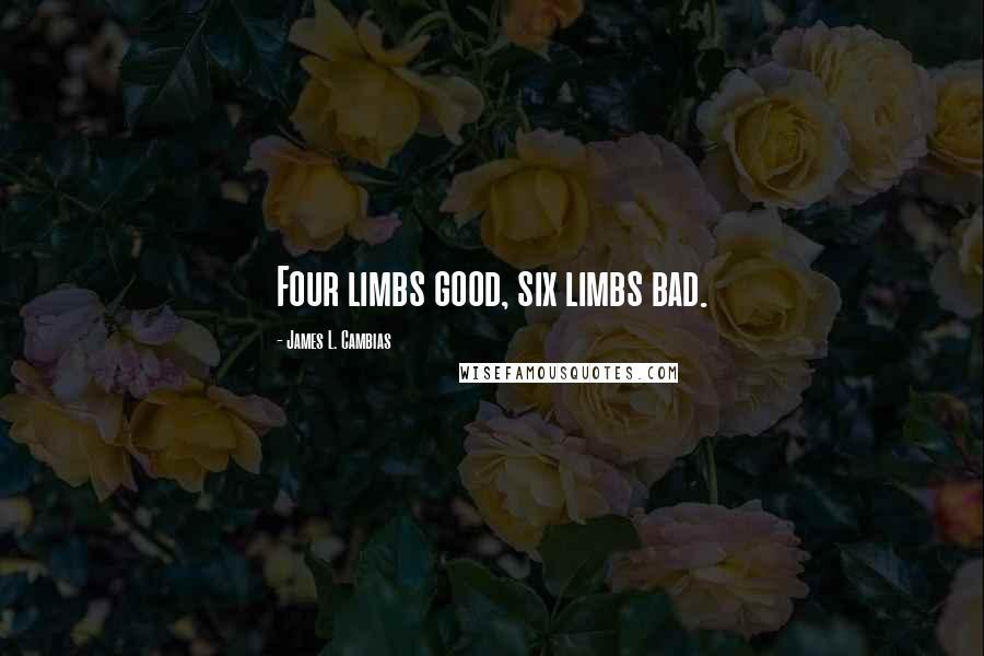 James L. Cambias quotes: Four limbs good, six limbs bad.