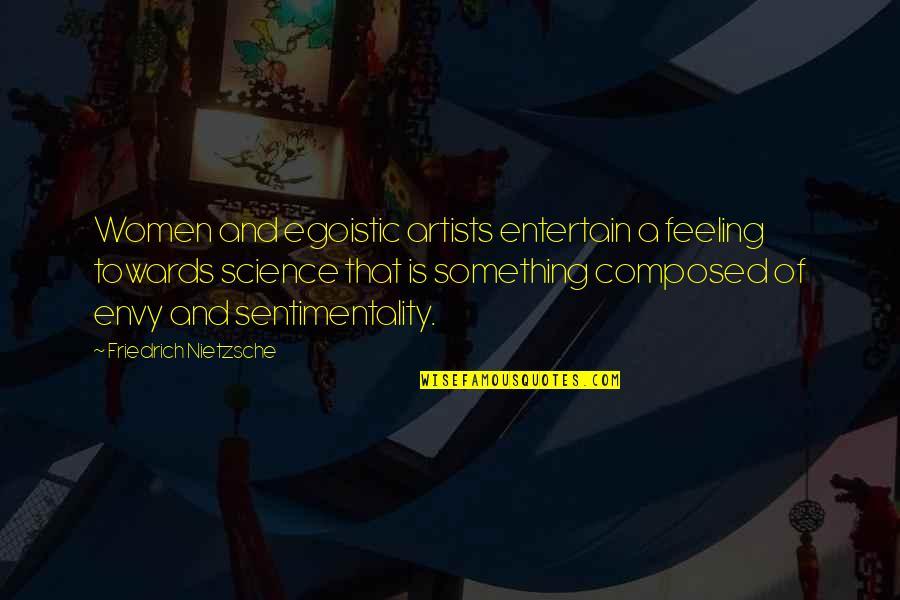 James L. Petigru Quotes By Friedrich Nietzsche: Women and egoistic artists entertain a feeling towards