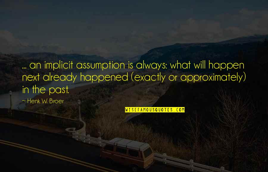 James L. Petigru Quotes By Henk W. Broer: ... an implicit assumption is always: what will