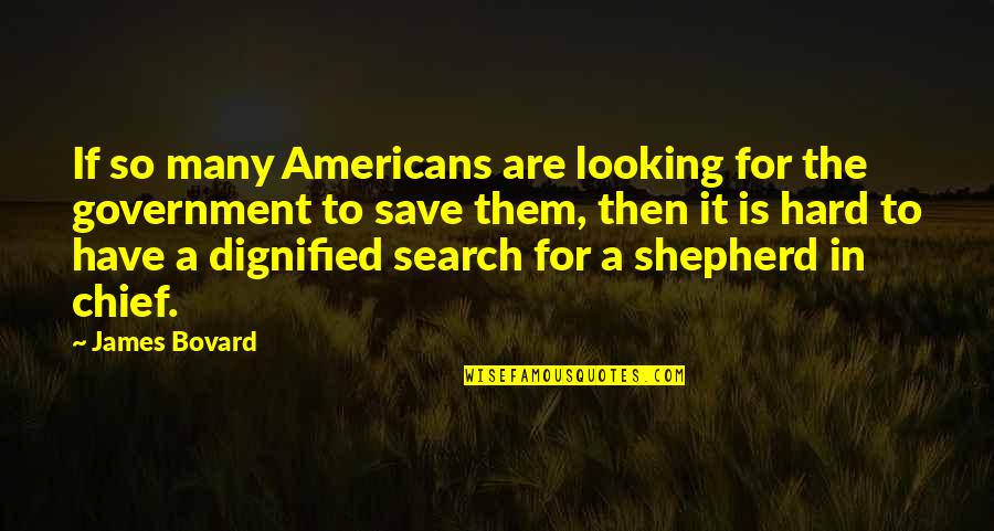 James L. Petigru Quotes By James Bovard: If so many Americans are looking for the