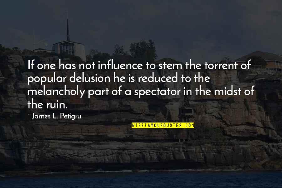 James L. Petigru Quotes By James L. Petigru: If one has not influence to stem the