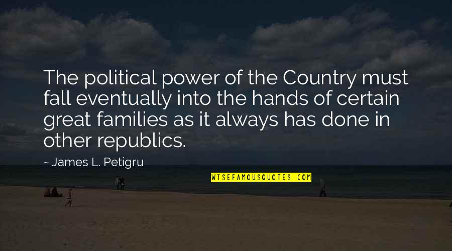 James L. Petigru Quotes By James L. Petigru: The political power of the Country must fall