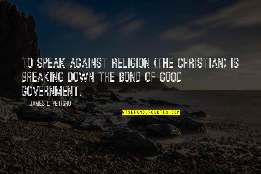 James L. Petigru Quotes By James L. Petigru: To speak against religion (the Christian) is breaking