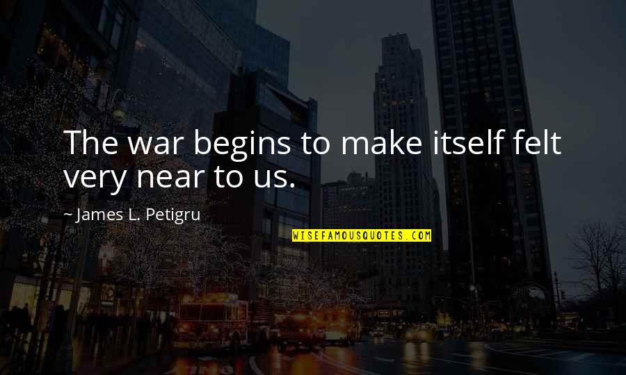 James L. Petigru Quotes By James L. Petigru: The war begins to make itself felt very