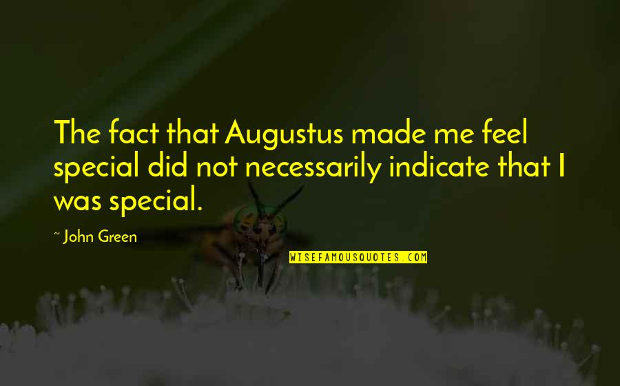 James L. Petigru Quotes By John Green: The fact that Augustus made me feel special