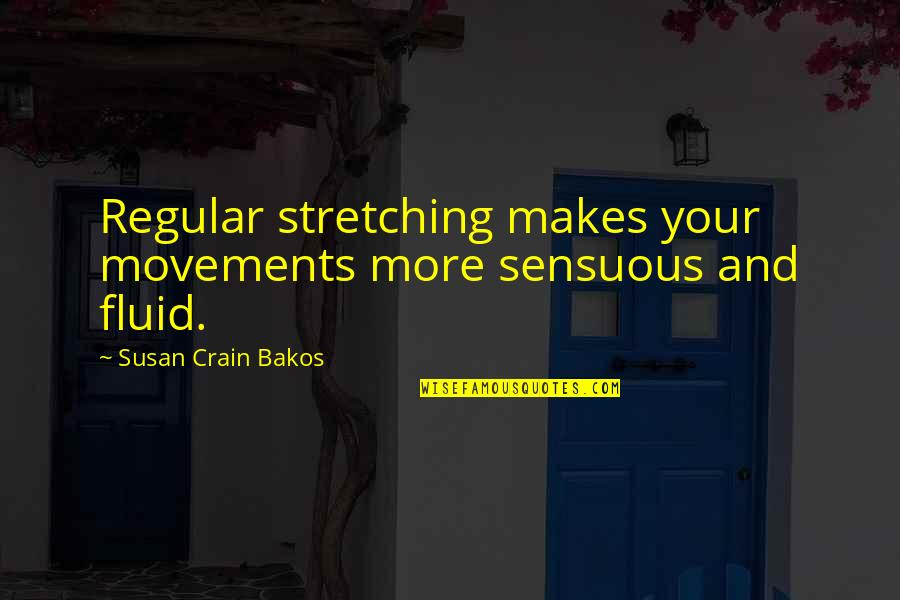 James L. Petigru Quotes By Susan Crain Bakos: Regular stretching makes your movements more sensuous and