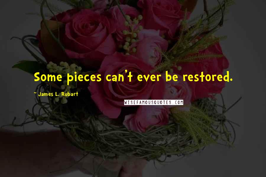 James L. Rubart quotes: Some pieces can't ever be restored.