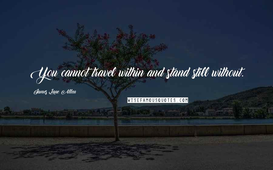 James Lane Allen quotes: You cannot travel within and stand still without.