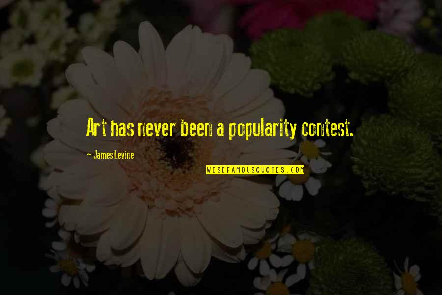 James Levine Quotes By James Levine: Art has never been a popularity contest.