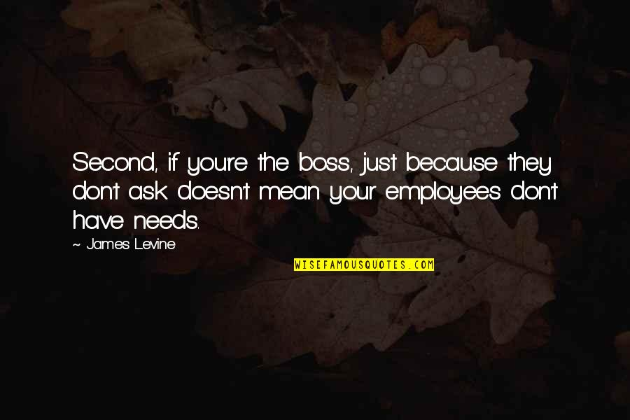 James Levine Quotes By James Levine: Second, if you're the boss, just because they