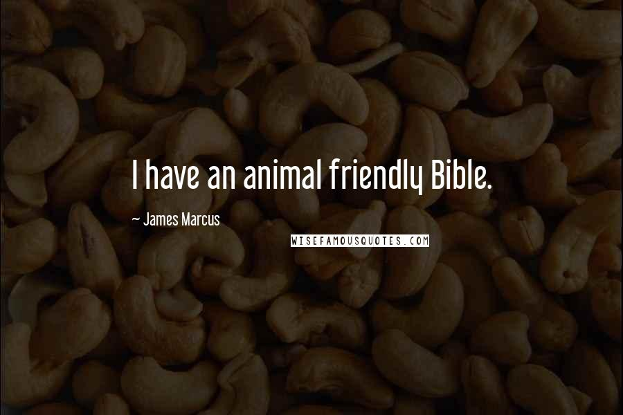 James Marcus quotes: I have an animal friendly Bible.