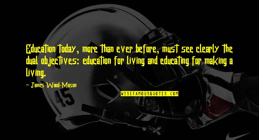 James Mason Quotes By James Wood-Mason: Education today, more than ever before, must see
