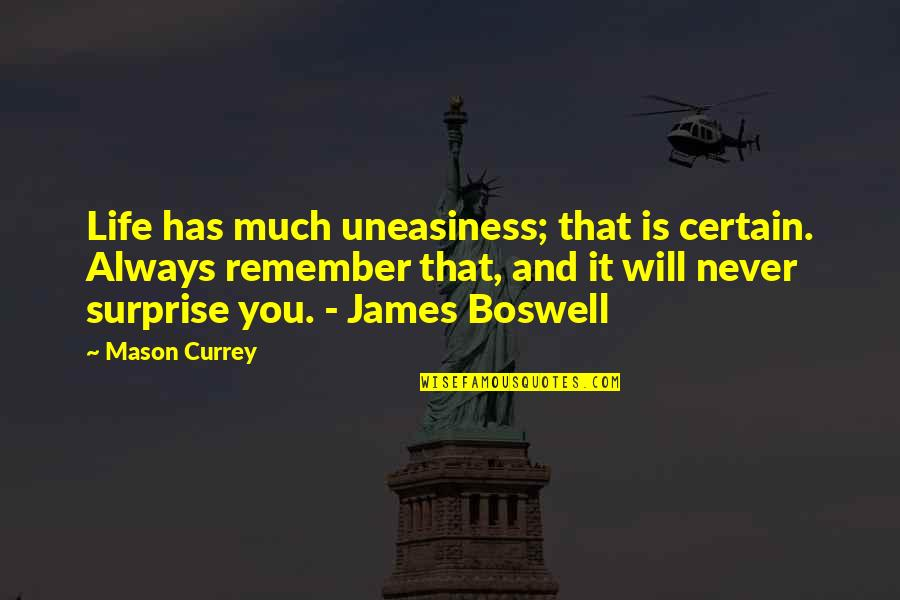 James Mason Quotes By Mason Currey: Life has much uneasiness; that is certain. Always