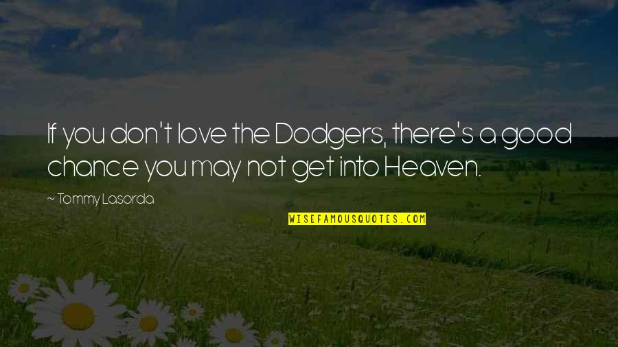 James Mason Quotes By Tommy Lasorda: If you don't love the Dodgers, there's a