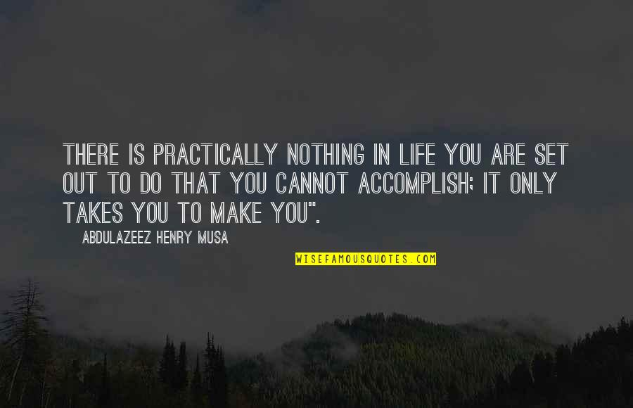 James Merrill Quotes By Abdulazeez Henry Musa: There is practically nothing in life you are