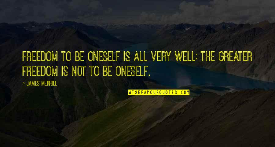 James Merrill Quotes By James Merrill: Freedom to be oneself is all very well;