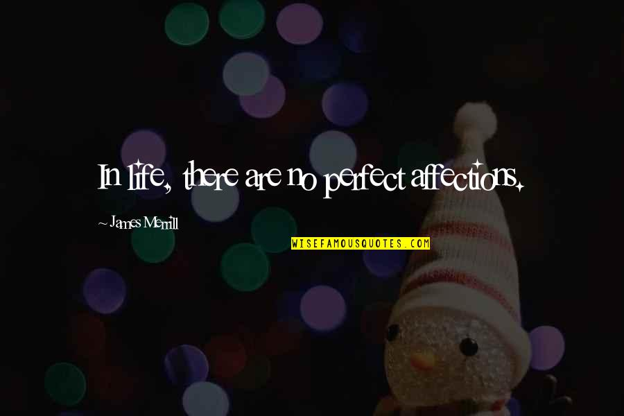 James Merrill Quotes By James Merrill: In life, there are no perfect affections.