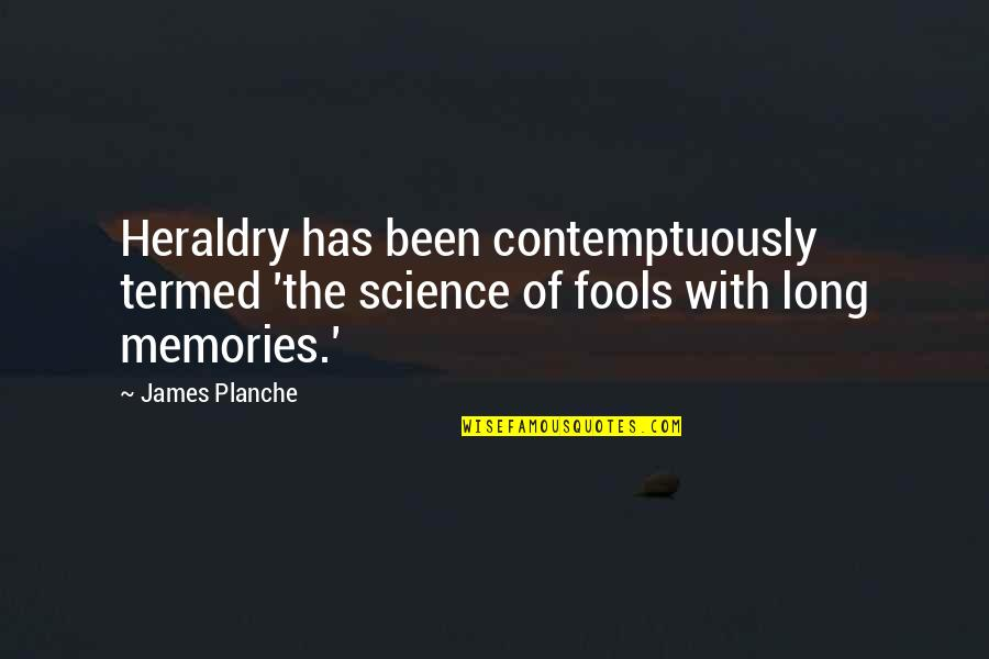 James Merrill Quotes By James Planche: Heraldry has been contemptuously termed 'the science of