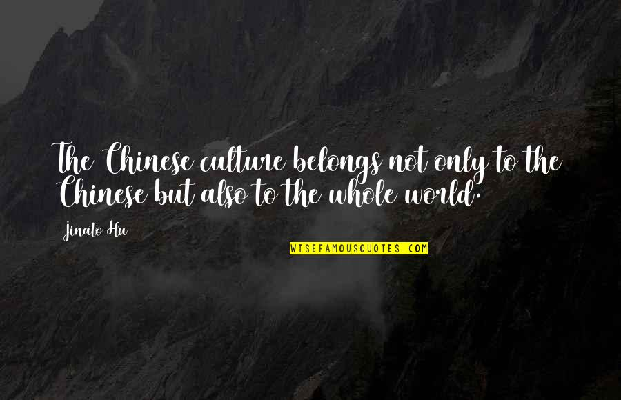 James Merrill Quotes By Jinato Hu: The Chinese culture belongs not only to the