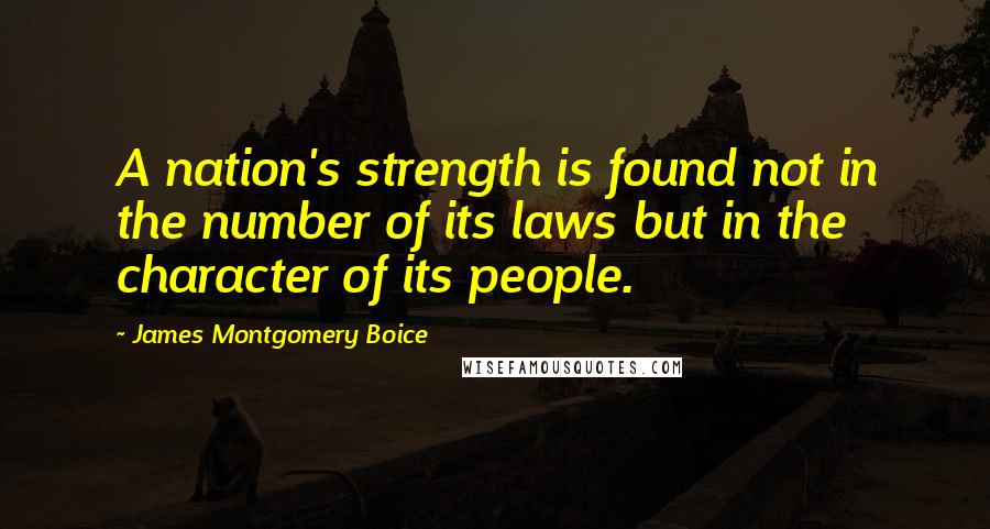 James Montgomery Boice quotes: A nation's strength is found not in the number of its laws but in the character of its people.
