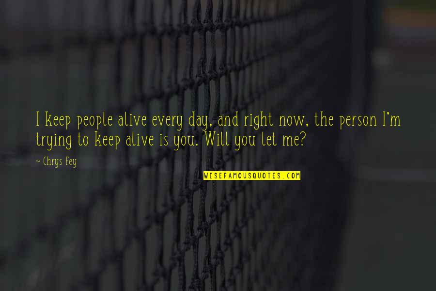 James N Mattis Quotes By Chrys Fey: I keep people alive every day, and right