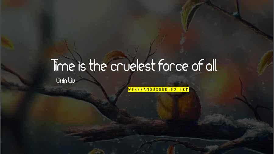 James N Mattis Quotes By Cixin Liu: Time is the cruelest force of all.