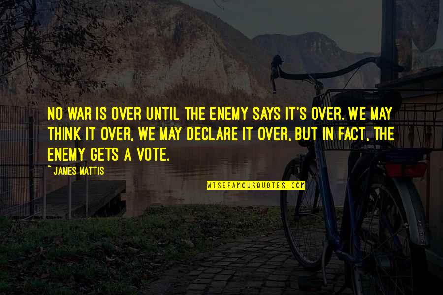 James N Mattis Quotes By James Mattis: No war is over until the enemy says