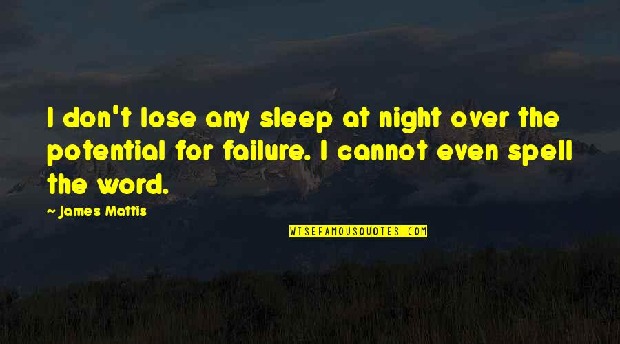 James N Mattis Quotes By James Mattis: I don't lose any sleep at night over