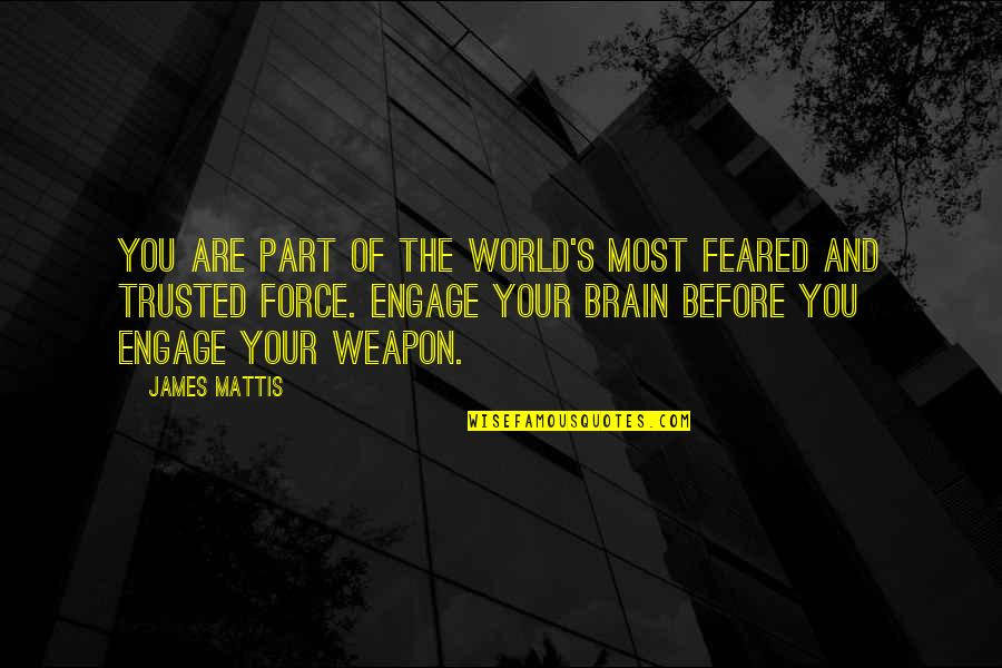 James N Mattis Quotes By James Mattis: You are part of the world's most feared