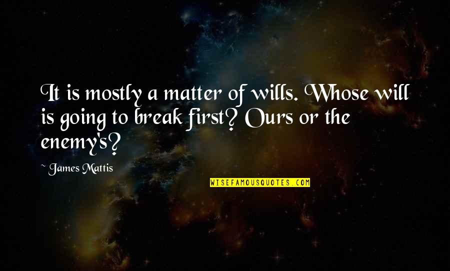 James N Mattis Quotes By James Mattis: It is mostly a matter of wills. Whose