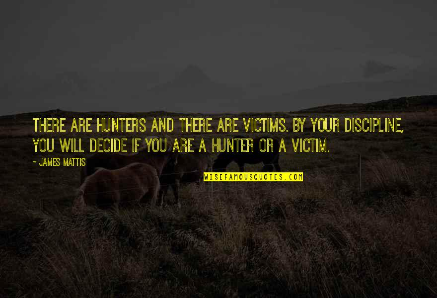 James N Mattis Quotes By James Mattis: There are hunters and there are victims. By