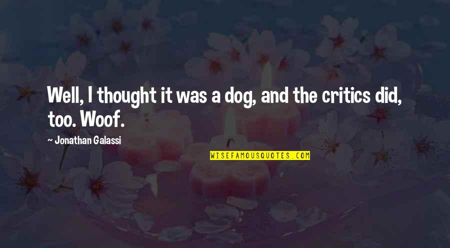 James N Mattis Quotes By Jonathan Galassi: Well, I thought it was a dog, and