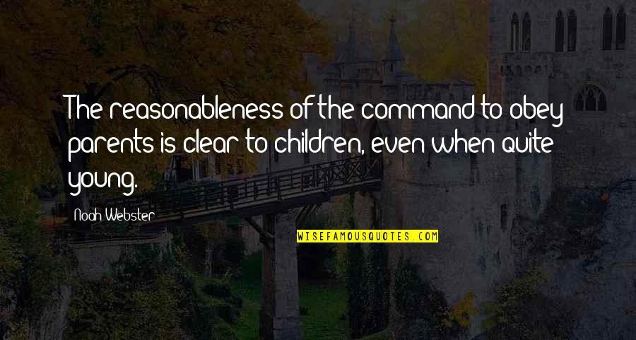 James N Mattis Quotes By Noah Webster: The reasonableness of the command to obey parents