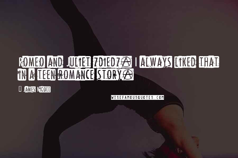 James Nicoll quotes: Romeo and Juliet *died*. I always liked that in a teen romance story.