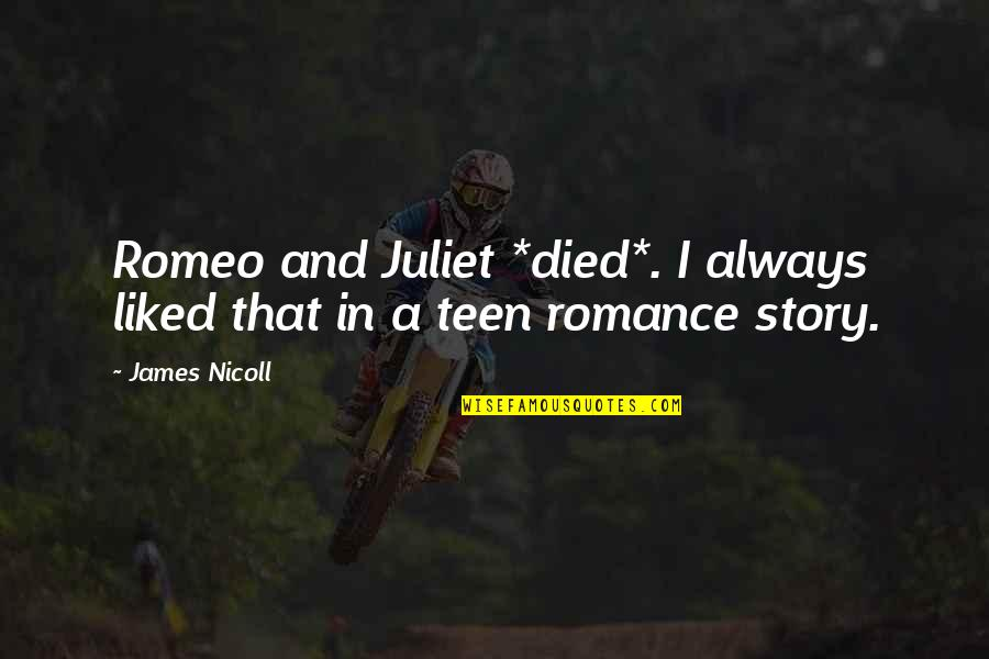 James Nicoll Quotes By James Nicoll: Romeo and Juliet *died*. I always liked that