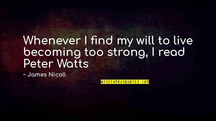 James Nicoll Quotes By James Nicoll: Whenever I find my will to live becoming
