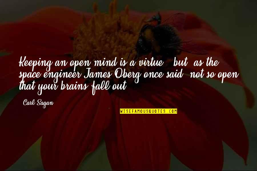 James Oberg Quotes By Carl Sagan: Keeping an open mind is a virtue -